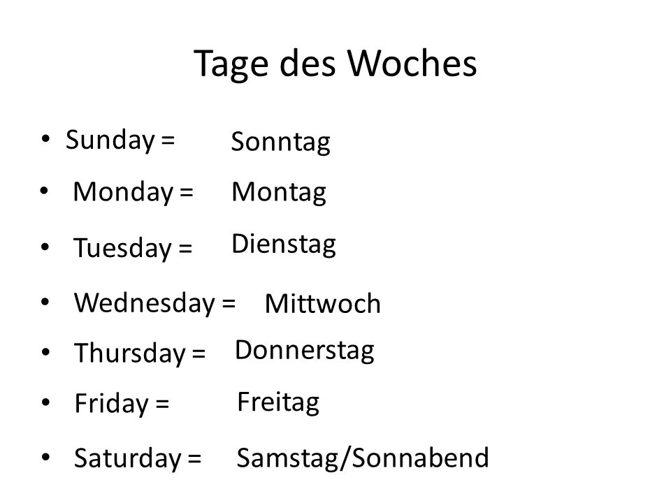 Tage des Woches Sunday = Sonntag Monday =Montag Tuesday = Dienstag Wednesday = Mittwoch Thursday = Donnerstag Friday = Freitag Saturday = Samstag/Sonnabend
