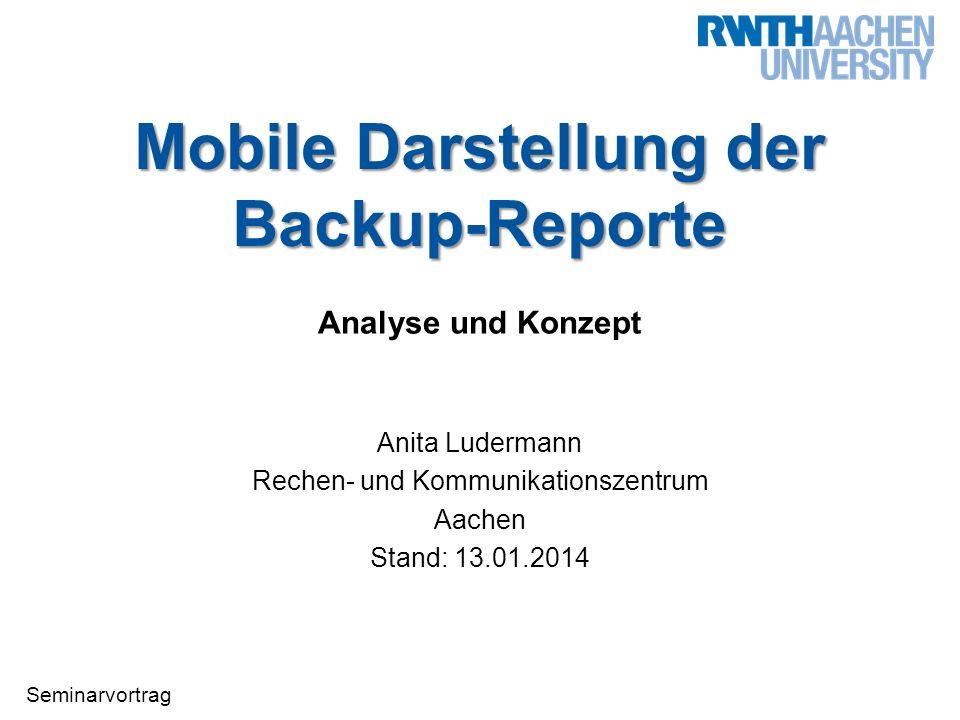 Seminarvortrag Anita Ludermann 12 Geplantes Projekt – Backup-Info Mobile Darstellung der Backup-Reporte  vereinfacht  schnell  experimentell Backup- Info
