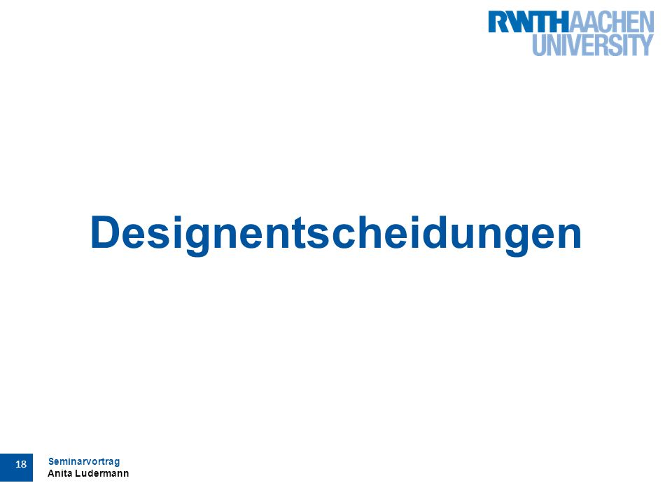 Seminarvortrag Anita Ludermann 18 Designentscheidungen