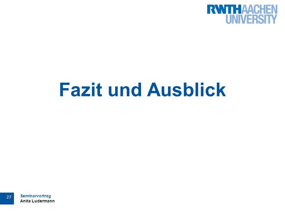 Seminarvortrag Anita Ludermann 27 Fazit und Ausblick