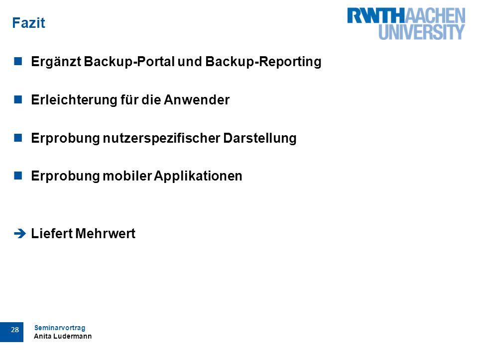 Seminarvortrag Anita Ludermann 28 Fazit Ergänzt Backup-Portal und Backup-Reporting Erleichterung für die Anwender Erprobung nutzerspezifischer Darstellung Erprobung mobiler Applikationen  Liefert Mehrwert