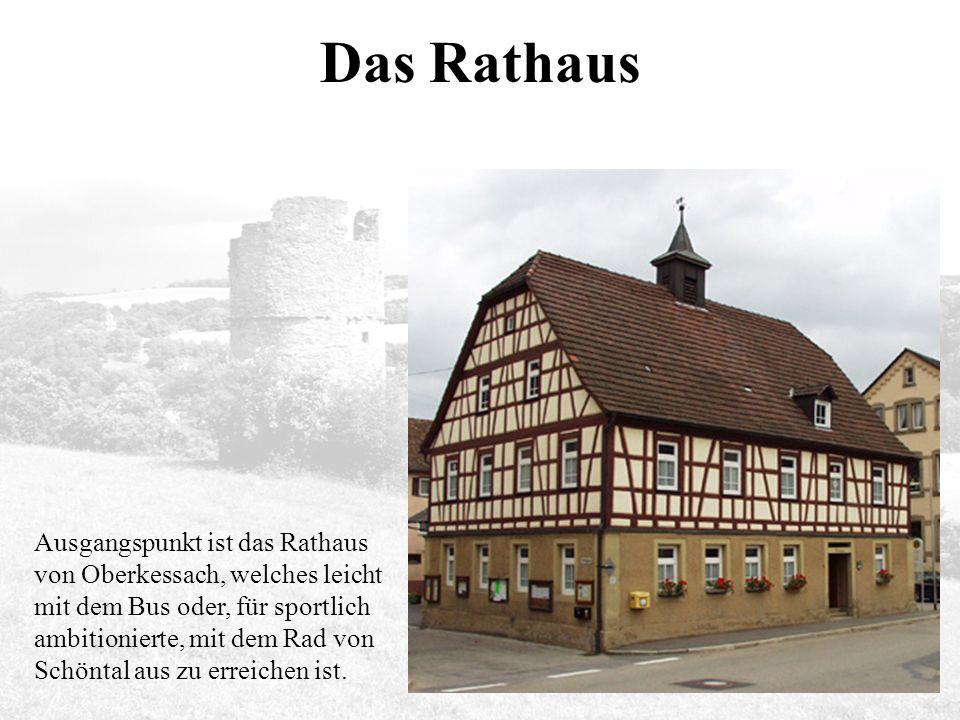 Das Rathaus Ausgangspunkt ist das Rathaus von Oberkessach, welches leicht mit dem Bus oder, für sportlich ambitionierte, mit dem Rad von Schöntal aus zu erreichen ist.