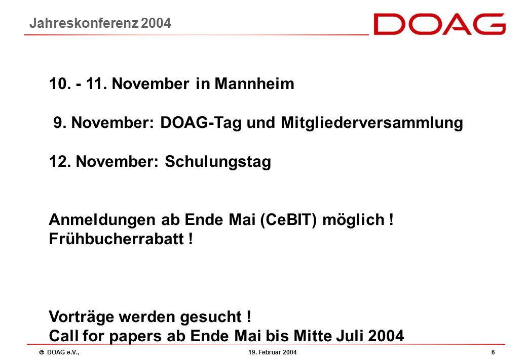  DOAG e.V., 19. Februar 20046 Jahreskonferenz 2004 10. - 11. November in Mannheim 9. November: DOAG-Tag und Mitgliederversammlung 12. November: Schul