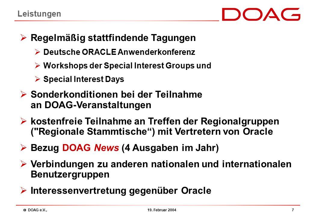  DOAG e.V., 19. Februar 20047 Leistungen  Regelmäßig stattfindende Tagungen  Deutsche ORACLE Anwenderkonferenz  Workshops der Special Interest Gro