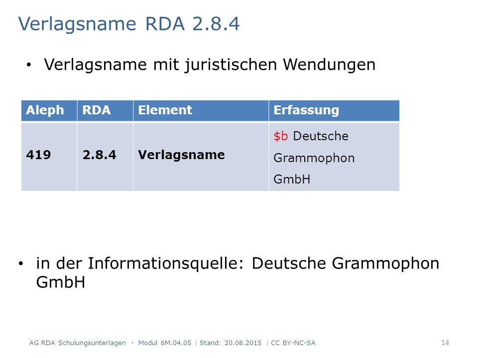 Verlagsname RDA 2.8.4 in der Informationsquelle: Deutsche Grammophon GmbH AG RDA Schulungsunterlagen - Modul 6M.04.05 | Stand: 20.08.2015 | CC BY-NC-S