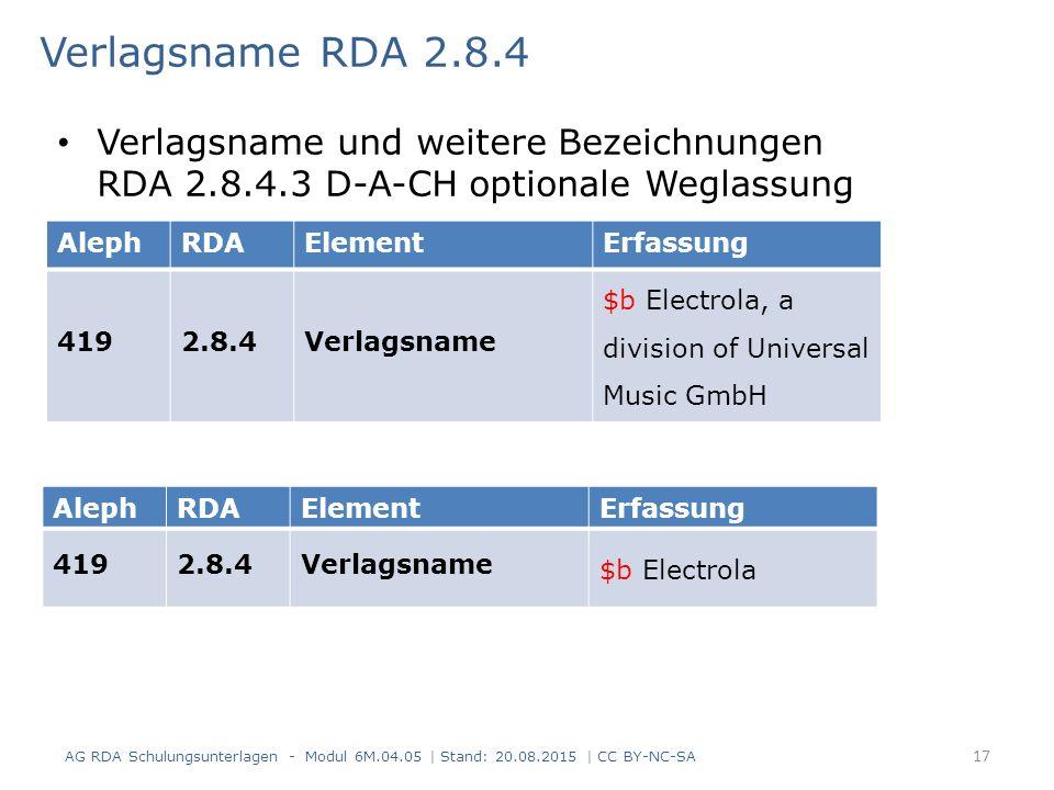 Verlagsname RDA 2.8.4 AG RDA Schulungsunterlagen - Modul 6M.04.05 | Stand: 20.08.2015 | CC BY-NC-SA 17 Verlagsname und weitere Bezeichnungen RDA 2.8.4