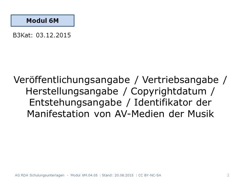 Veröffentlichungsangabe / Vertriebsangabe / Herstellungsangabe / Copyrightdatum / Entstehungsangabe / Identifikator der Manifestation von AV-Medien der Musik 2 AG RDA Schulungsunterlagen - Modul 6M.04.05 | Stand: 20.08.2015 | CC BY-NC-SA Modul 6M B3Kat: 03.12.2015