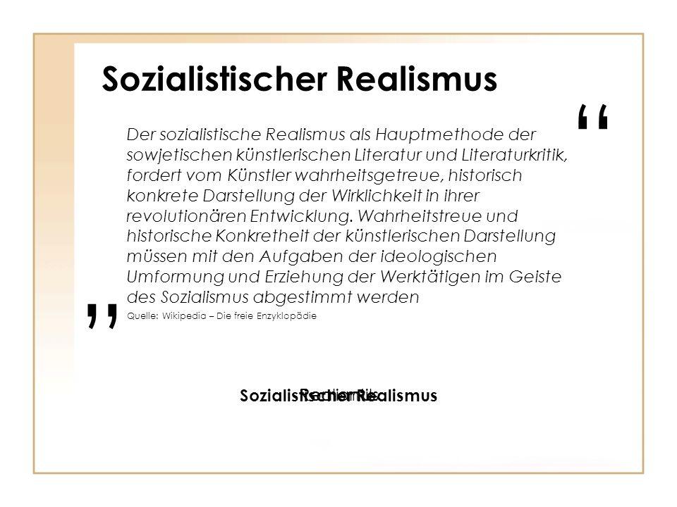 """"""" Sozialistischer Realismus RomantikRealismus Der sozialistische Realismus als Hauptmethode der sowjetischen künstlerischen Literatur und Literaturkritik, fordert vom Künstler wahrheitsgetreue, historisch konkrete Darstellung der Wirklichkeit in ihrer revolutionären Entwicklung."""