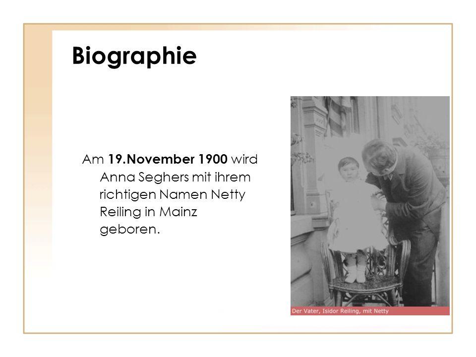 Biographie Am 19.November 1900 wird Anna Seghers mit ihrem richtigen Namen Netty Reiling in Mainz geboren.