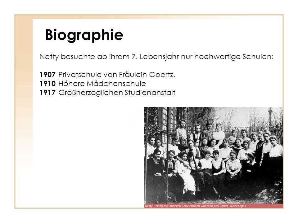 Biographie Netty besuchte ab ihrem 7. Lebensjahr nur hochwertige Schulen: 1907 Privatschule von Fräulein Goertz. 1910 Höhere Mädchenschule 1917 Großhe