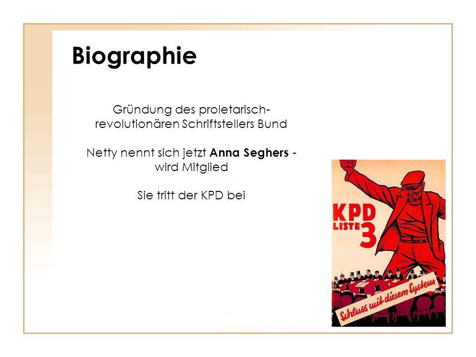 Biographie Gründung des proletarisch- revolutionären Schriftstellers Bund Netty nennt sich jetzt Anna Seghers - wird Mitglied Sie tritt der KPD bei