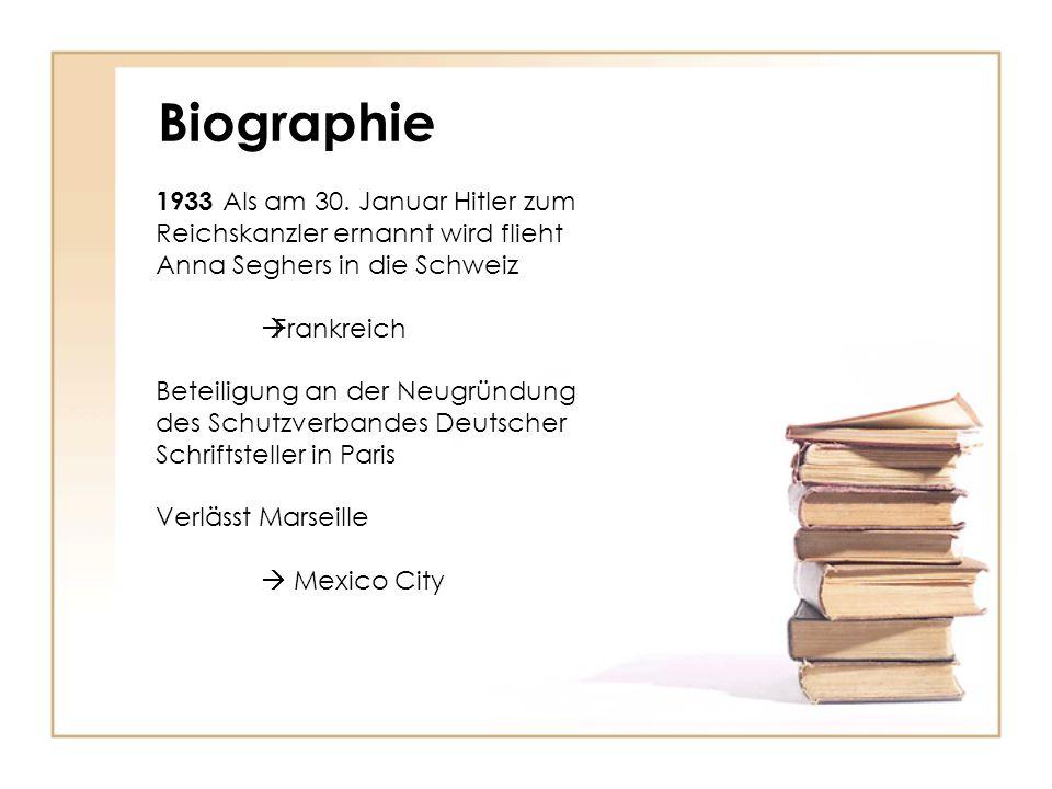 Biographie 1933 Als am 30. Januar Hitler zum Reichskanzler ernannt wird flieht Anna Seghers in die Schweiz  Frankreich Beteiligung an der Neugründung