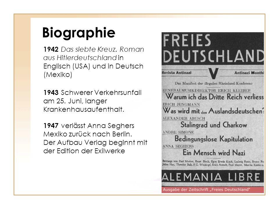 Biographie 1942 Das siebte Kreuz. Roman aus Hitlerdeutschland in Englisch (USA) und in Deutsch (Mexiko) 1943 Schwerer Verkehrsunfall am 25. Juni, lang