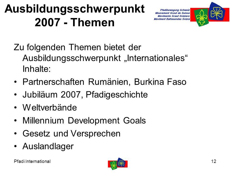 """Pfadi International12 Ausbildungsschwerpunkt 2007 - Themen Zu folgenden Themen bietet der Ausbildungsschwerpunkt """"Internationales"""" Inhalte: Partnersch"""