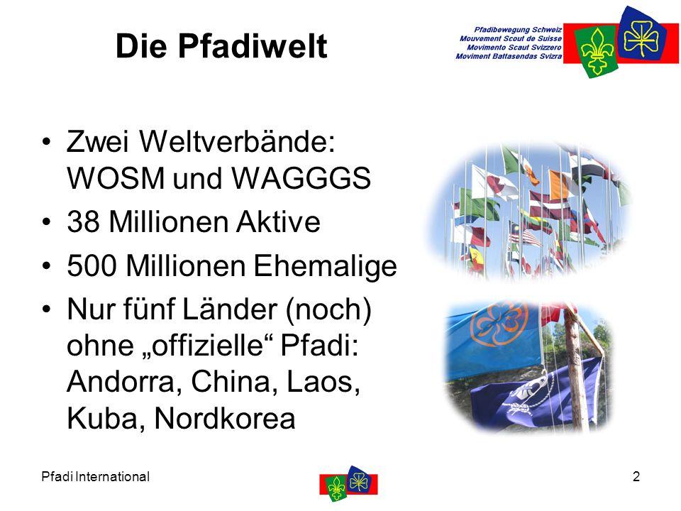 """Pfadi International2 Die Pfadiwelt Zwei Weltverbände: WOSM und WAGGGS 38 Millionen Aktive 500 Millionen Ehemalige Nur fünf Länder (noch) ohne """"offizie"""