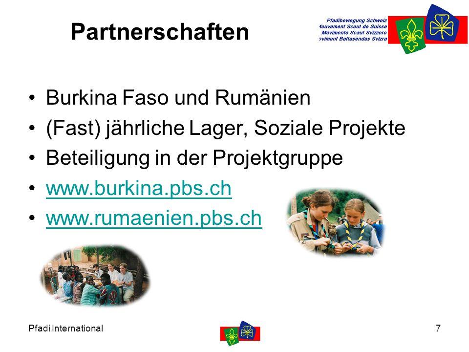 Pfadi International7 Partnerschaften Burkina Faso und Rumänien (Fast) jährliche Lager, Soziale Projekte Beteiligung in der Projektgruppe www.burkina.p