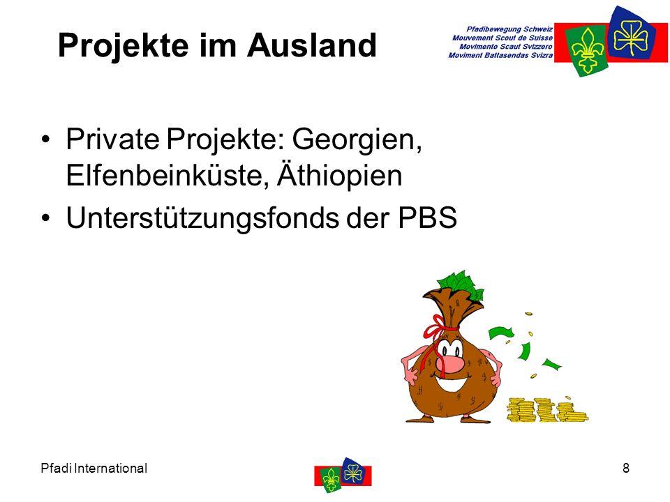 Pfadi International8 Projekte im Ausland Private Projekte: Georgien, Elfenbeinküste, Äthiopien Unterstützungsfonds der PBS