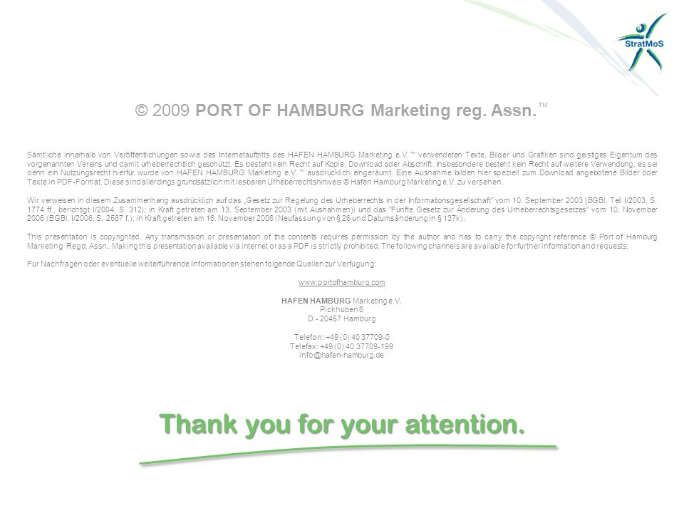 Thank you for your attention. © 2009 PORT OF HAMBURG Marketing reg.