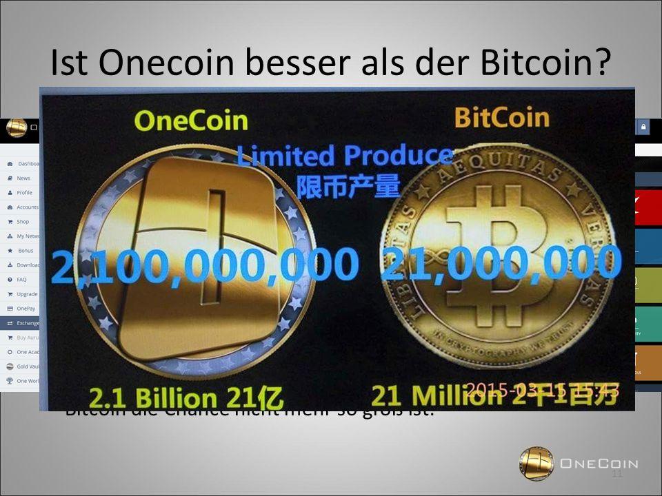 Ist Onecoin besser als der Bitcoin? → Weiterentwickelter und sicherer Berechnungsalgorithmus → Kleinere Stücklung (Nennwert) macht den OneCoin einfach