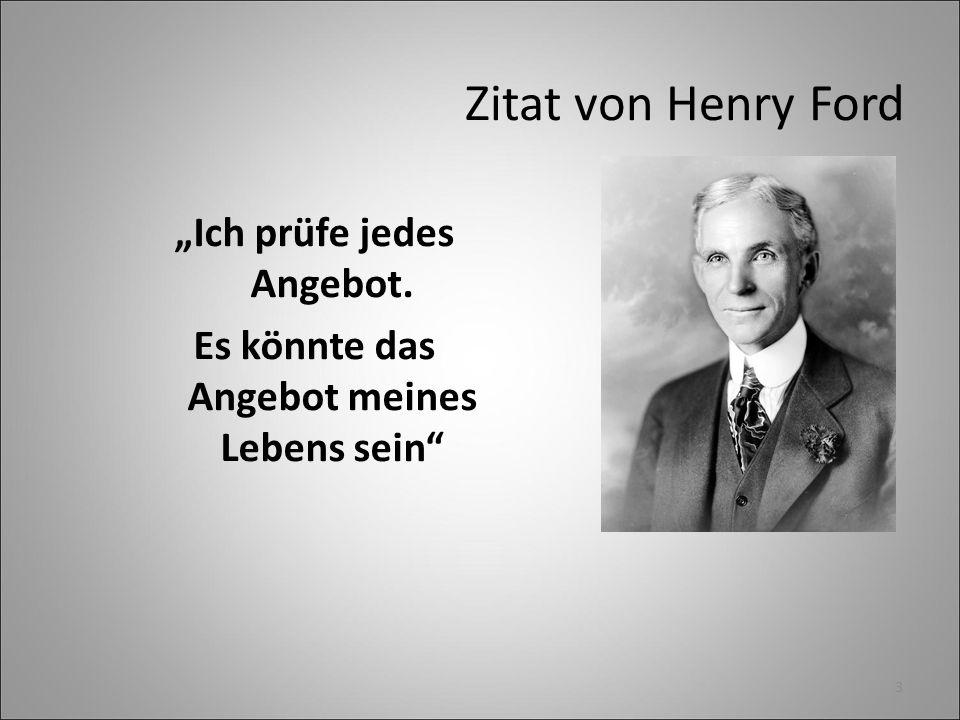 """""""Ich prüfe jedes Angebot. Es könnte das Angebot meines Lebens sein"""" Zitat von Henry Ford 3"""