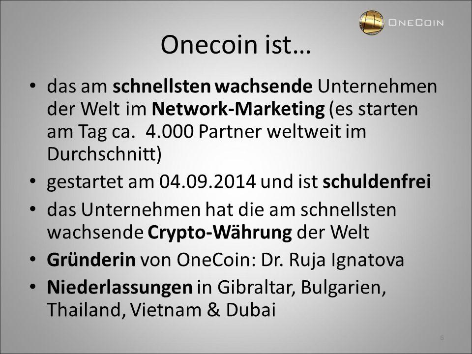 Onecoin ist… das am schnellsten wachsende Unternehmen der Welt im Network-Marketing (es starten am Tag ca. 4.000 Partner weltweit im Durchschnitt) ges