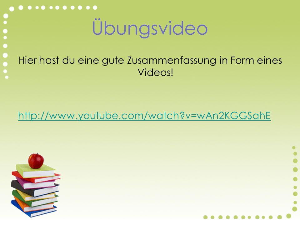Übungsvideo Hier hast du eine gute Zusammenfassung in Form eines Videos.
