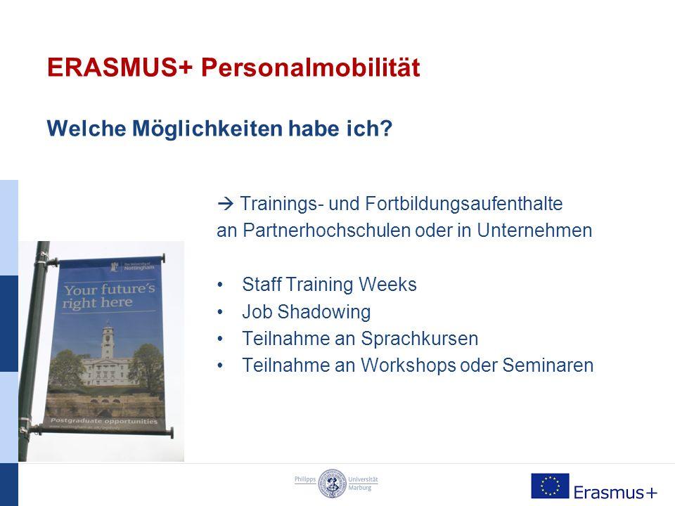 ERASMUS+ Personalmobilität  Förderung von Auslandsaufenthalten von nicht-wissenschaftlichem Personal zur Fort- und Weiterbildung ERASMUS+ Dozentenmobilität  Förderung von Lehraufenthalten von wissenschaftlichem Personal an Partnerhochschulen der Philipps-Universität Marburg