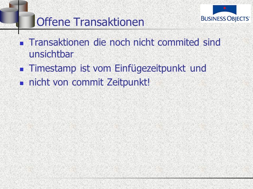 Offene Transaktionen Transaktionen die noch nicht commited sind unsichtbar Timestamp ist vom Einfügezeitpunkt und nicht von commit Zeitpunkt!