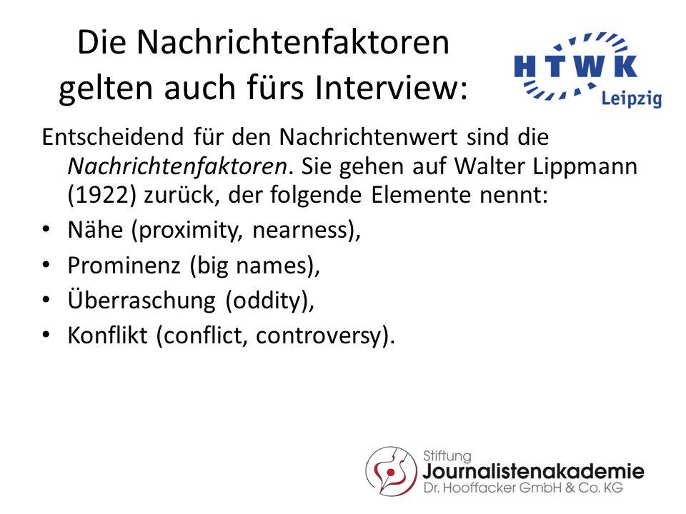 Die Nachrichtenfaktoren gelten auch fürs Interview: Entscheidend für den Nachrichtenwert sind die Nachrichtenfaktoren.