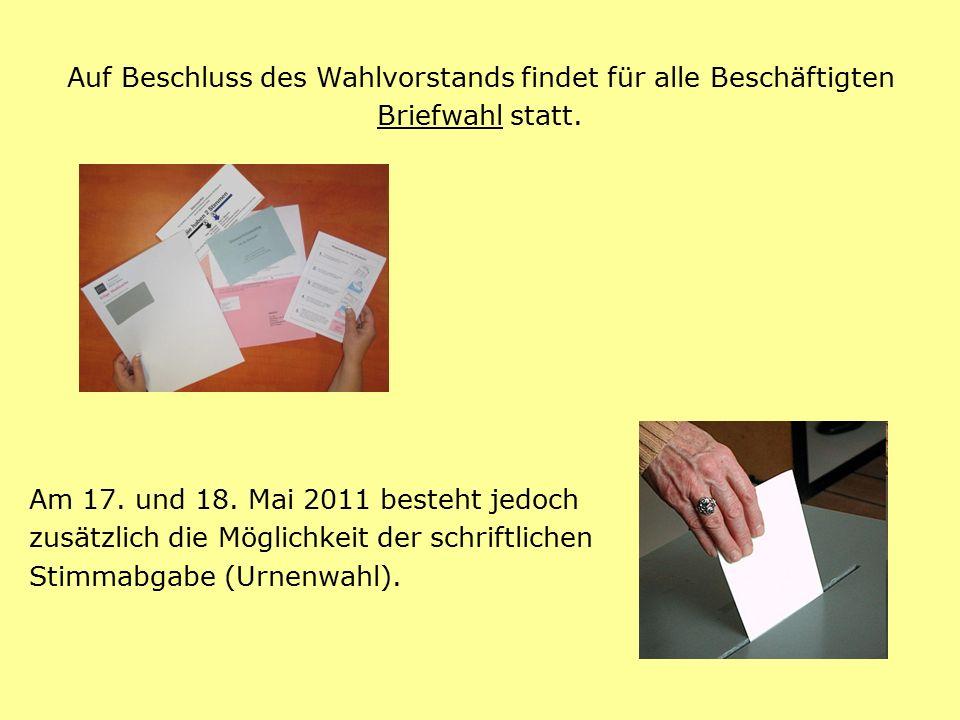 Auf Beschluss des Wahlvorstands findet für alle Beschäftigten Briefwahl statt. Am 17. und 18. Mai 2011 besteht jedoch zusätzlich die Möglichkeit der s