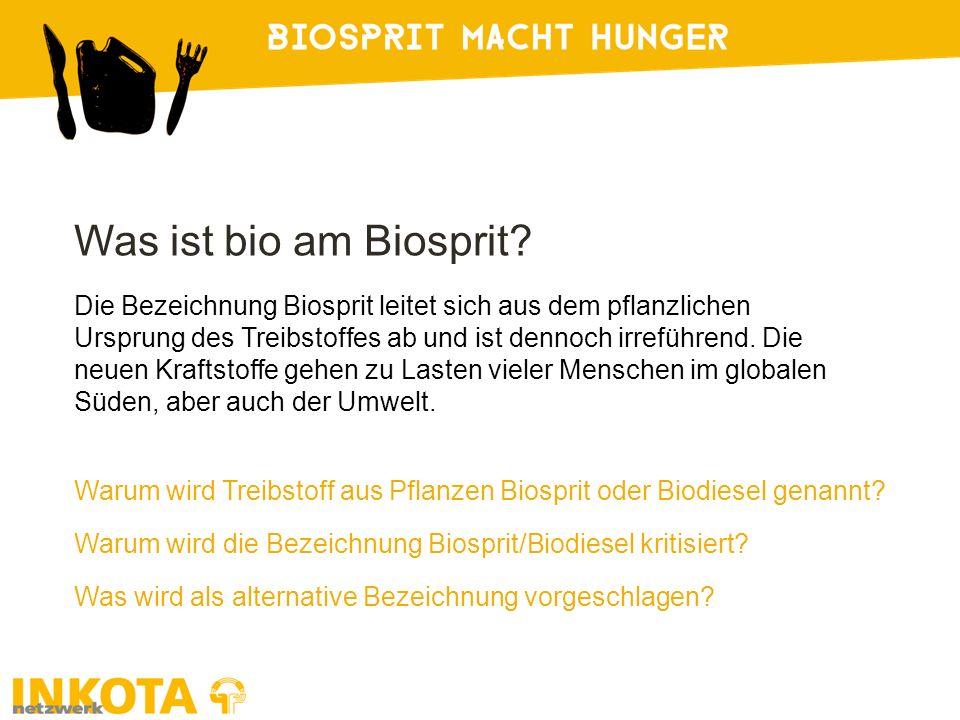 Was ist bio am Biosprit? Die Bezeichnung Biosprit leitet sich aus dem pflanzlichen Ursprung des Treibstoffes ab und ist dennoch irreführend. Die neuen