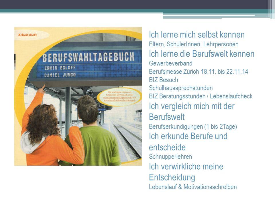 Ich lerne mich selbst kennen Eltern, SchülerInnen, Lehrpersonen Ich lerne die Berufswelt kennen Gewerbeverband Berufsmesse Zürich 18.11. bis 22.11.14