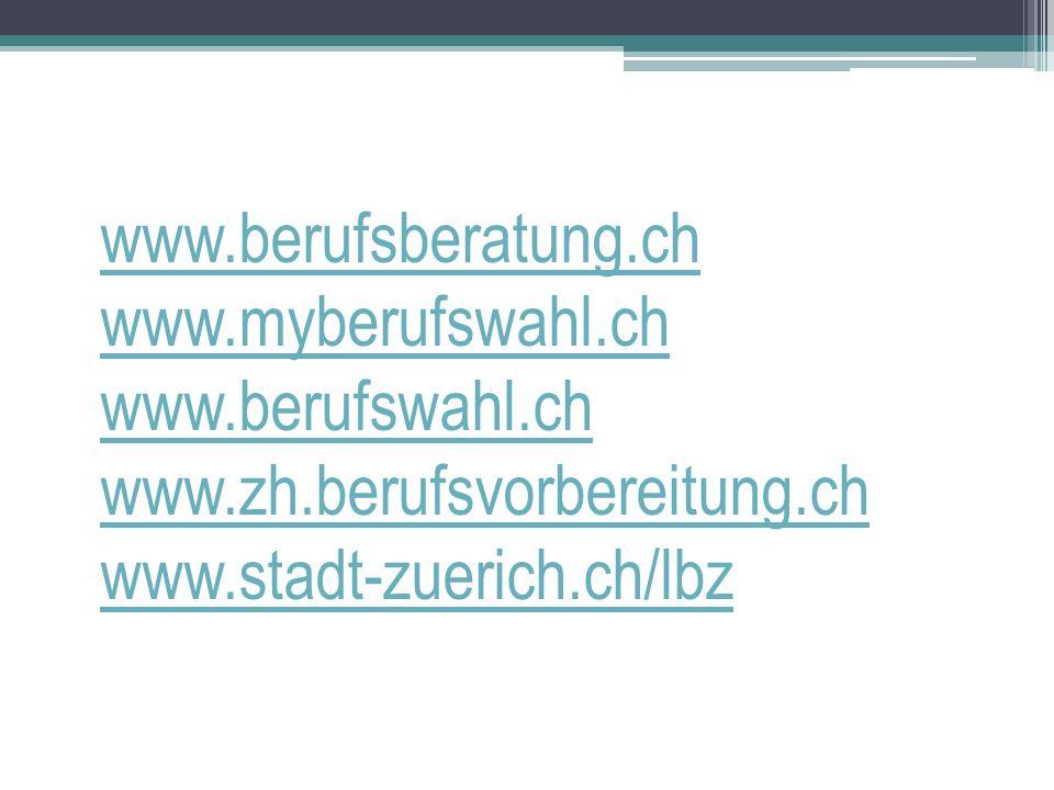 www.berufsberatung.ch www.myberufswahl.ch www.berufswahl.ch www.zh.berufsvorbereitung.ch www.stadt-zuerich.ch/lbz