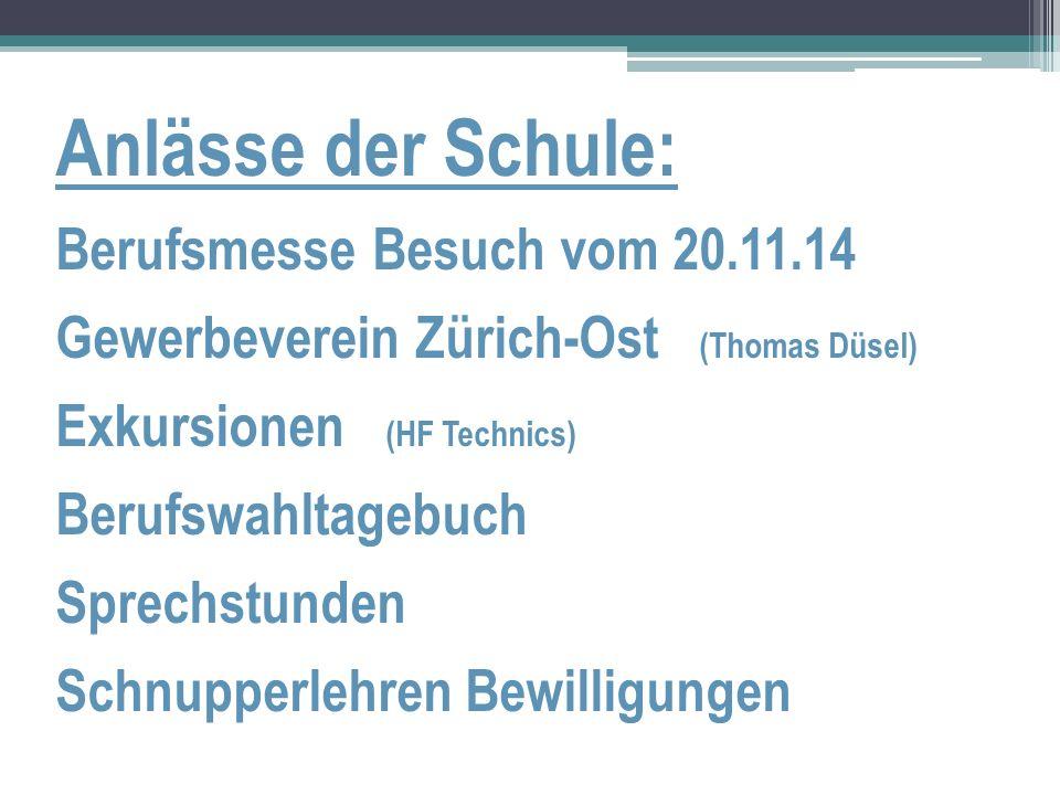 Anlässe der Schule: Berufsmesse Besuch vom 20.11.14 Gewerbeverein Zürich-Ost (Thomas Düsel) Exkursionen (HF Technics) Berufswahltagebuch Sprechstunden