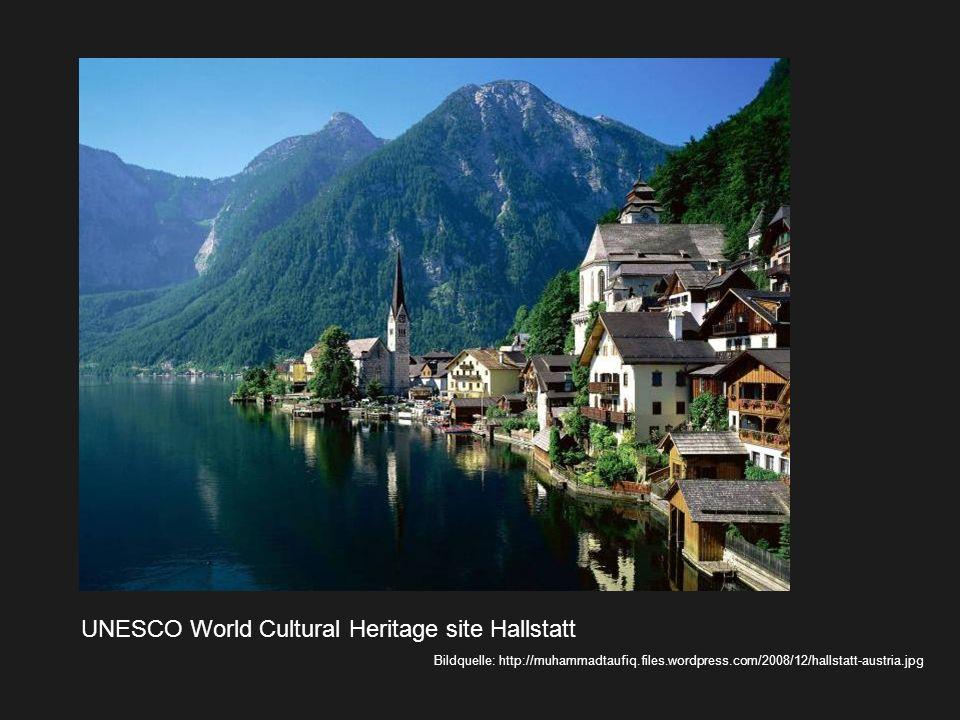 UNESCO World Cultural Heritage site Hallstatt Bildquelle: http://muhammadtaufiq.files.wordpress.com/2008/12/hallstatt-austria.jpg