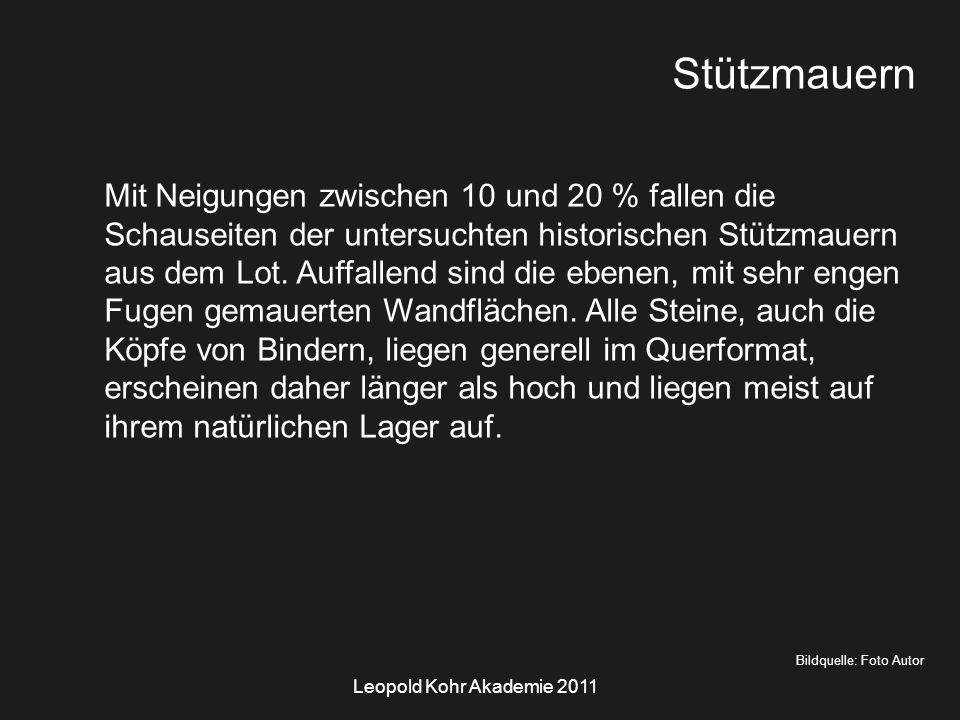 Leopold Kohr Akademie 2011 Bildquelle: Foto Autor Stützmauern Mit Neigungen zwischen 10 und 20 % fallen die Schauseiten der untersuchten historischen Stützmauern aus dem Lot.