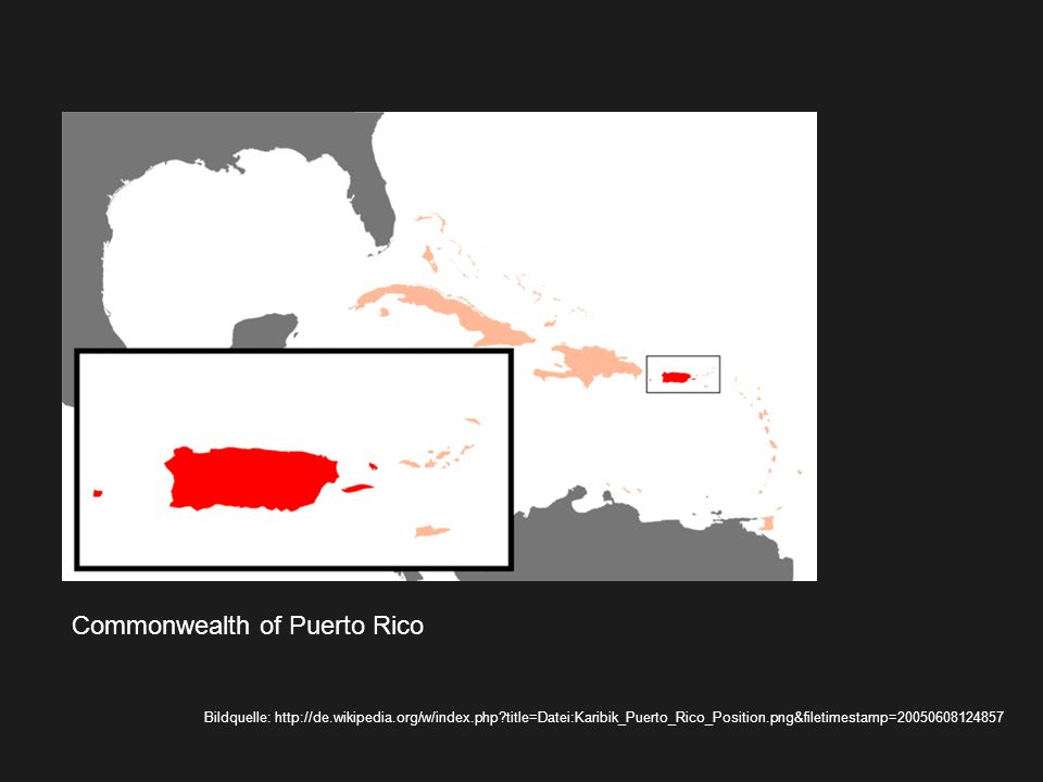Commonwealth of Puerto Rico Bildquelle: http://de.wikipedia.org/w/index.php?title=Datei:Karibik_Puerto_Rico_Position.png&filetimestamp=20050608124857