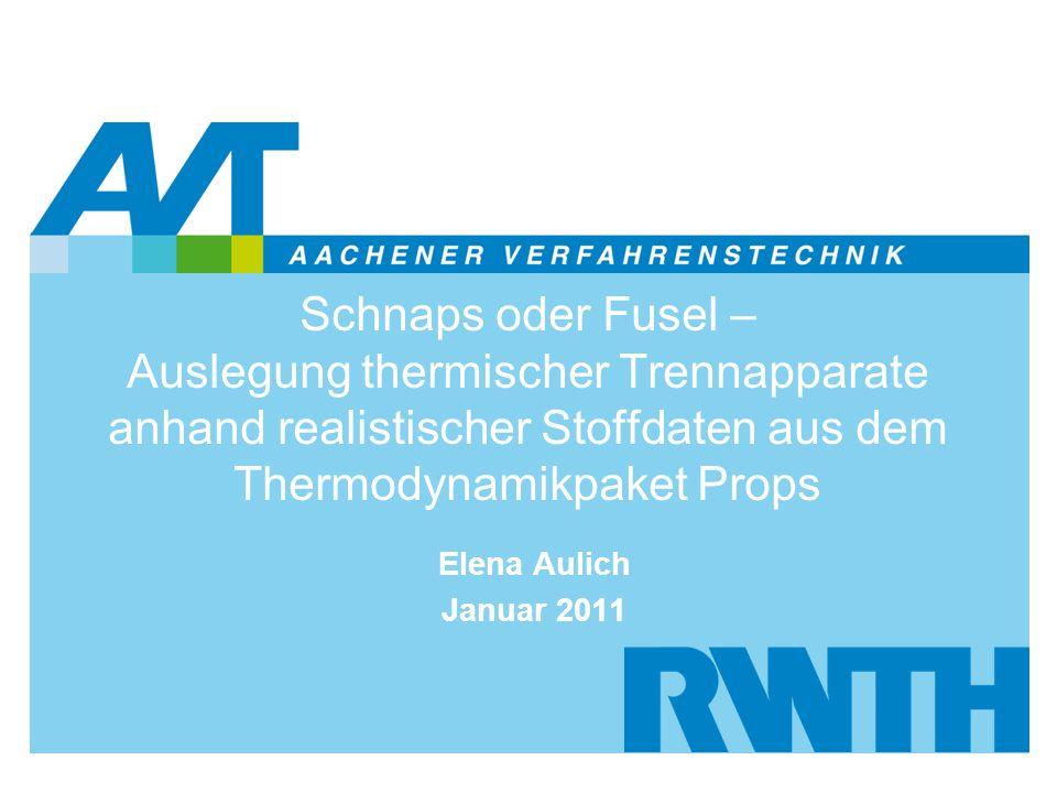 Schnaps oder Fusel – Auslegung thermischer Trennapparate anhand realistischer Stoffdaten aus dem Thermodynamikpaket Props Elena Aulich Januar 2011