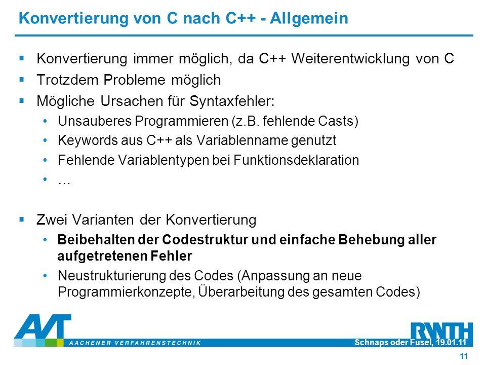 Konvertierung von C nach C++ - Allgemein  Konvertierung immer möglich, da C++ Weiterentwicklung von C  Trotzdem Probleme möglich  Mögliche Ursachen für Syntaxfehler: Unsauberes Programmieren (z.B.
