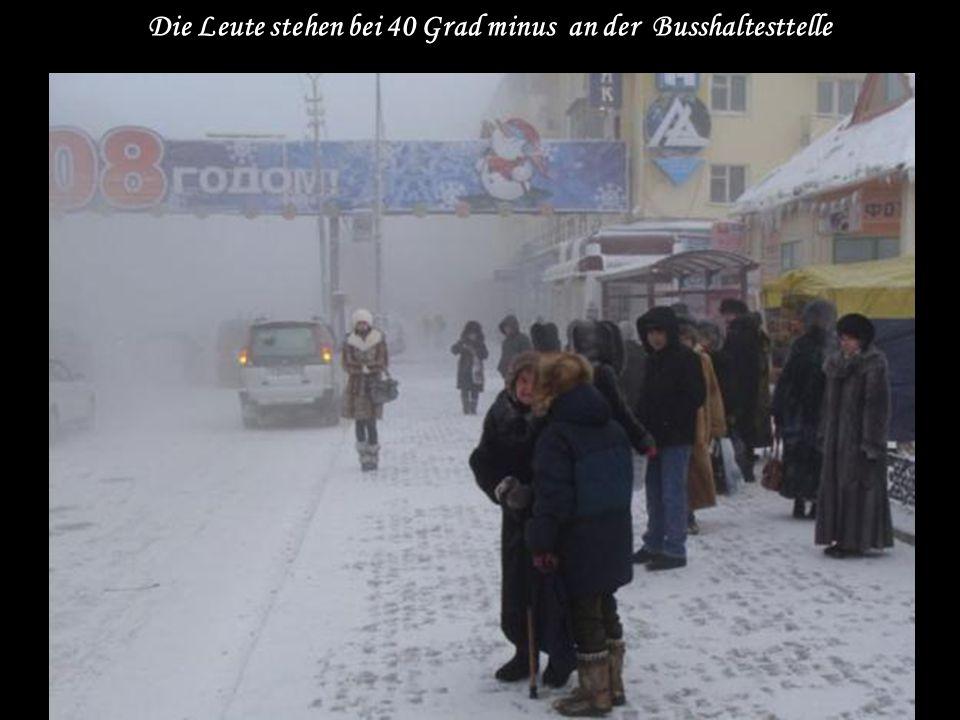 Die Leute stehen bei 40 Grad minus an der Busshaltesttelle