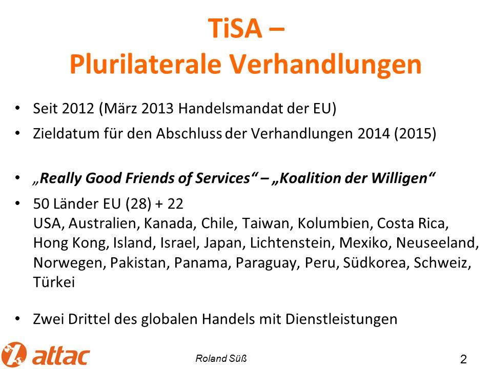 """TiSA – Plurilaterale Verhandlungen Seit 2012 (März 2013 Handelsmandat der EU) Zieldatum für den Abschluss der Verhandlungen 2014 (2015) """"Really Good F"""