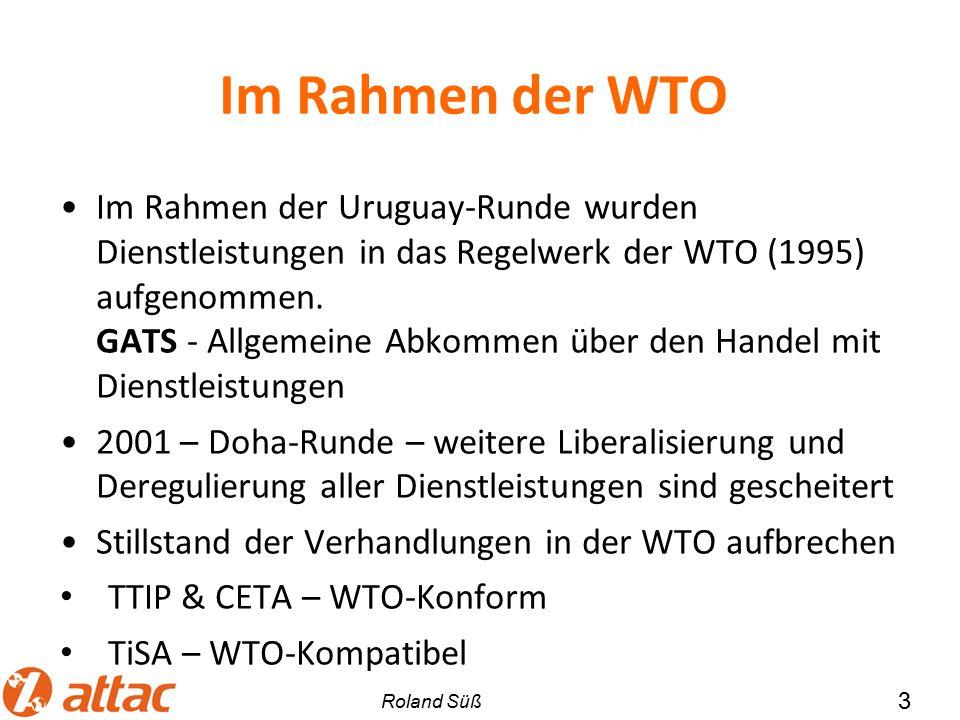 Im Rahmen der WTO Im Rahmen der Uruguay-Runde wurden Dienstleistungen in das Regelwerk der WTO (1995) aufgenommen. GATS - Allgemeine Abkommen über den