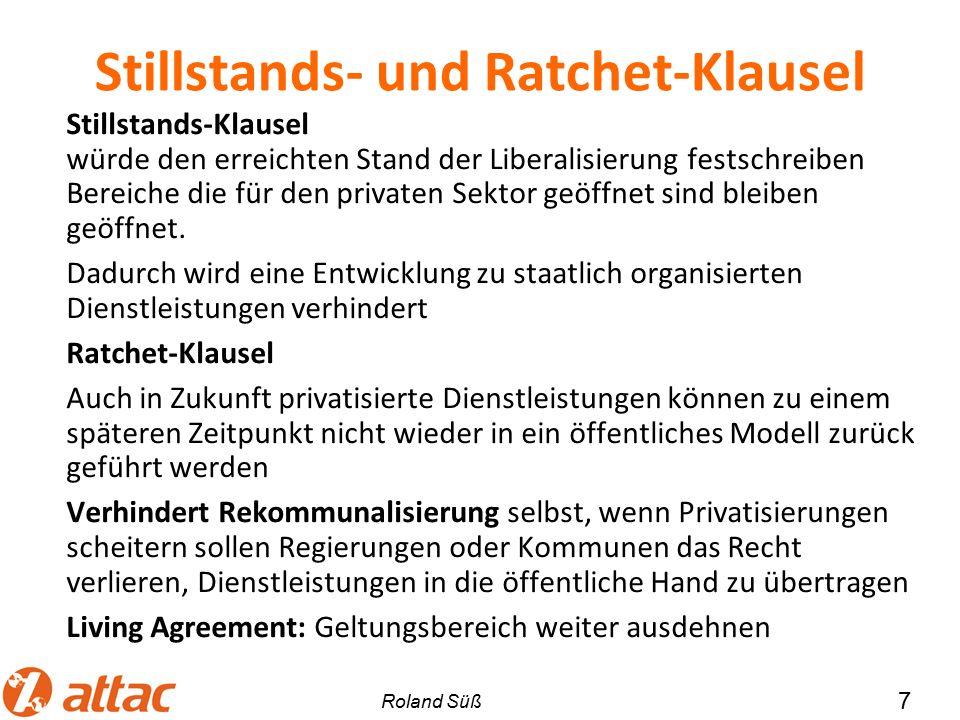 Stillstands- und Ratchet-Klausel Stillstands-Klausel würde den erreichten Stand der Liberalisierung festschreiben Bereiche die für den privaten Sektor geöffnet sind bleiben geöffnet.