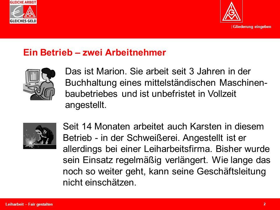Gliederung eingeben 2 Leiharbeit – Fair gestalten Ein Betrieb – zwei Arbeitnehmer Das ist Marion.