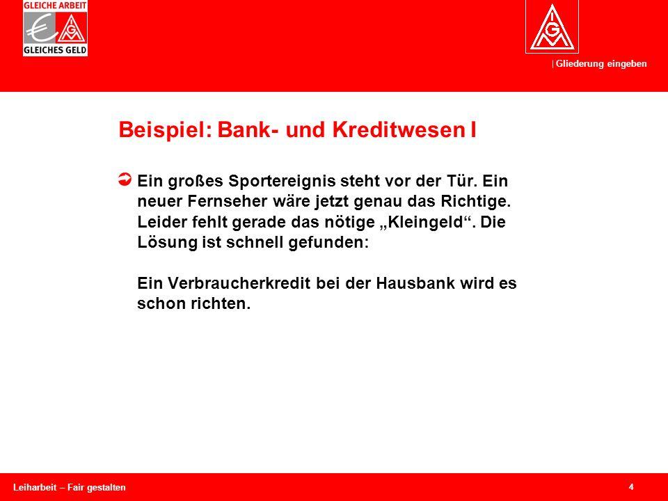 Gliederung eingeben 4 Leiharbeit – Fair gestalten Beispiel: Bank- und Kreditwesen I Ein großes Sportereignis steht vor der Tür.