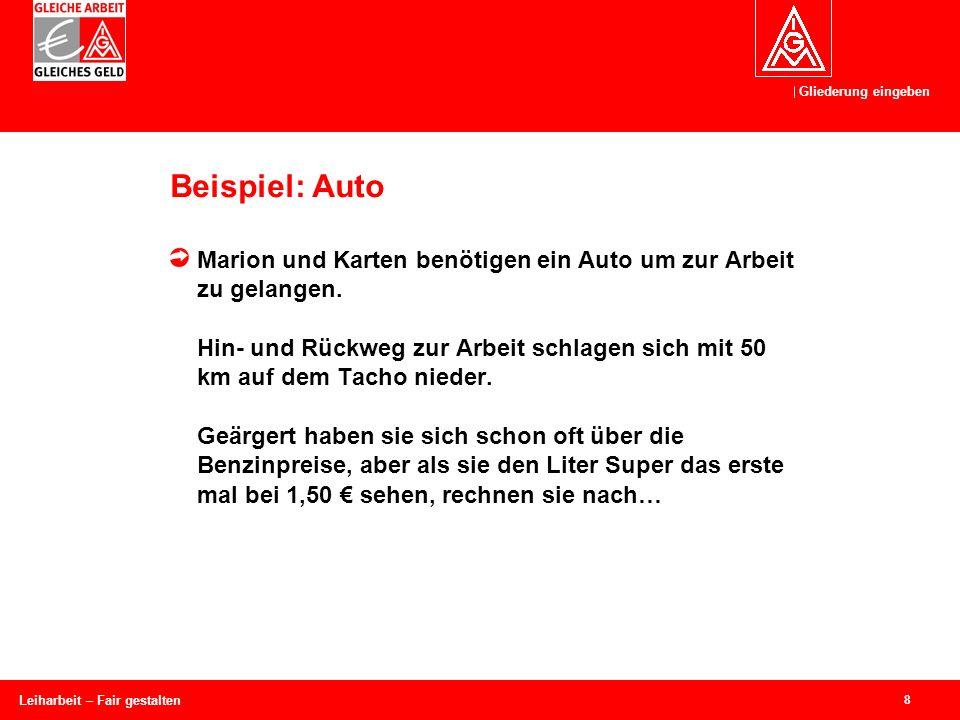 Gliederung eingeben 8 Leiharbeit – Fair gestalten Beispiel: Auto Marion und Karten benötigen ein Auto um zur Arbeit zu gelangen.