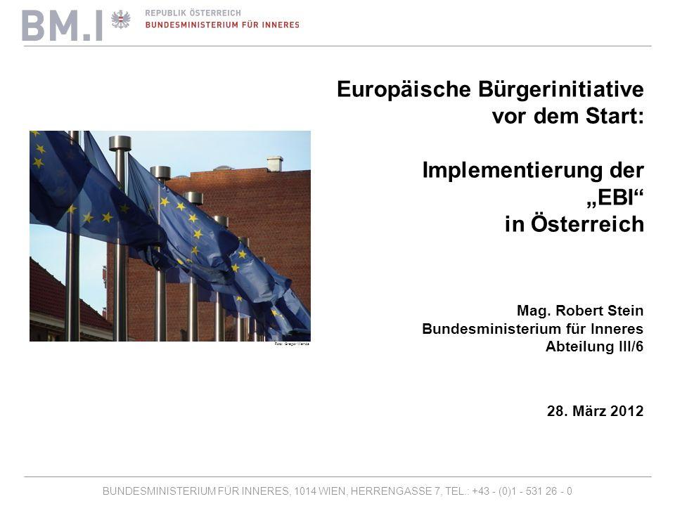 """BUNDESMINISTERIUM FÜR INNERES, 1014 WIEN, HERRENGASSE 7, TEL.: +43 - (0)1 - 531 26 - 0 Europäische Bürgerinitiative vor dem Start: Implementierung der """"EBI in Österreich Mag."""