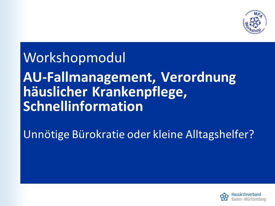 Workshopmodul AU-Fallmanagement, Verordnung häuslicher Krankenpflege, Schnellinformation Unnötige Bürokratie oder kleine Alltagshelfer?