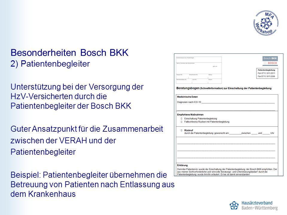 Besonderheiten Bosch BKK 2) Patientenbegleiter Unterstützung bei der Versorgung der HzV-Versicherten durch die Patientenbegleiter der Bosch BKK Guter Ansatzpunkt für die Zusammenarbeit zwischen der VERAH und der Patientenbegleiter Beispiel: Patientenbegleiter übernehmen die Betreuung von Patienten nach Entlassung aus dem Krankenhaus