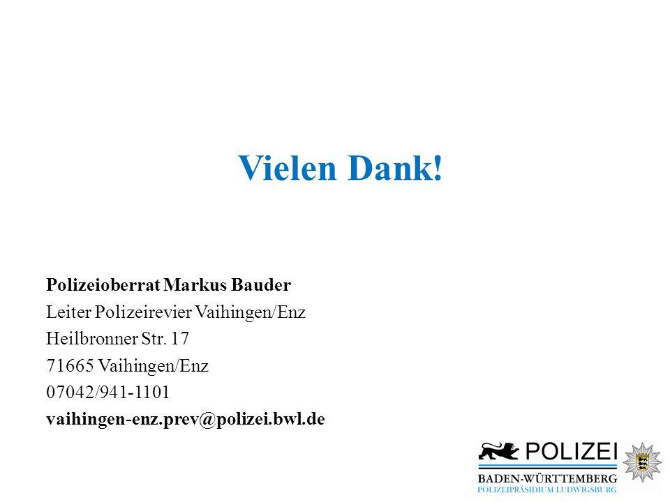 Vielen Dank! Polizeioberrat Markus Bauder Leiter Polizeirevier Vaihingen/Enz Heilbronner Str. 17 71665 Vaihingen/Enz 07042/941-1101 vaihingen-enz.prev
